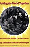 img - for Putting the World Together: My Father Walter Reuther, The Liberal Warrior book / textbook / text book