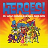 Heroes!: Draw Your Own Superheroes, Gadget Geeks & Other Do-Gooders ~ Jay Stephens