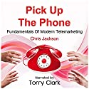 Pick up the Phone: Fundamentals of modern Telemarketing (       UNABRIDGED) by Chris Jackson Narrated by Torry Clark