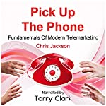 Pick up the Phone: Fundamentals of modern Telemarketing | Chris Jackson