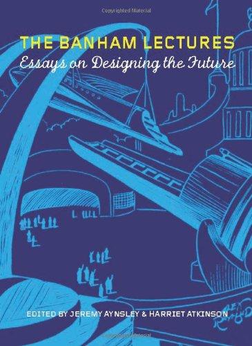 The Banham Lectures: Essays on Designing the Future