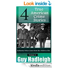 True Crime: 4 True American Crime Stories - Vol 4 (From police files of the 1920s to the 1950s)
