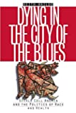 Dying in the City of the Blues: Sickle Cell Anemia and the Politics of Race and Health