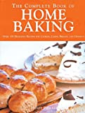 img - for The Complete Book of Home Baking: Over 170 Delicious Recipes for Biscuits, Cakes, Breads and Desserts book / textbook / text book