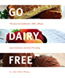 Go Dairy Free - The Guide and Cookbook for Milk Allergies, Lactose Intolerance, and Casein-Free Living (English Edition)
