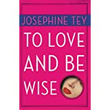To Love and Be Wise ~ Josephine Tey