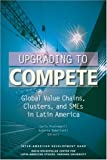 img - for Upgrading to Compete: Global Value Chains, Clusters, and SMEs in Latin America (David Rockefeller/Inter-American Development Bank) book / textbook / text book