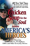 Chicken Soup for the Soul Salutes America's Heroes: Stories Honoring Police Officers, Firefighters and Other Emergency Rescue Workers (Chicken Soup for the Soul) (0757302688) by Canfield, Jack