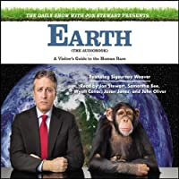 The Daily Show with Jon Stewart Presents Earth (The Audiobook): A Visitor's Guide to the Human Race (       UNABRIDGED) by Jon Stewart Narrated by Jon Stewart, Samantha Bee, Wyatt Cenac, Jason Jones, John Oliver