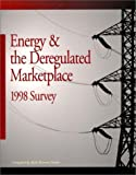 img - for Energy and the Deregulated Marketplace 1998 Survey book / textbook / text book