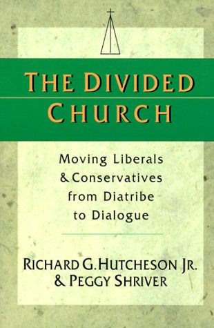 The Divided Church: Moving Liberals & Conservatives from Diatribe to Dialogue, Richard G Hutcheson