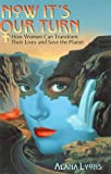 img - for Now It's Our Turn: How Women Can Transform Their Lives and Save the Planet book / textbook / text book