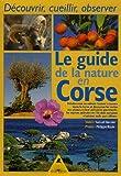echange, troc Samuel Baunée, Philippe Royer - Le guide de la nature en Corse : Découvrir, cueillir, observer