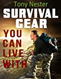 Survival Gear You Can Live With by Tony Nester (Practical Survival Series Book 6) (English Edition)