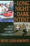 The Long Night of Dark Intent: A Half Century of Cuban Communism (1412808790) by Horowitz, Irving Louis