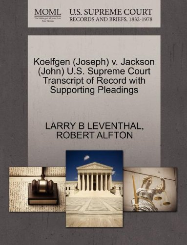 Koelfgen (Joseph) v. Jackson (John) U.S. Supreme Court Transcript of Record with Supporting Pleadings