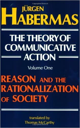 The Theory of Communicative Action, Volume 1: Reason and the Rationalization of Society written by J%C3%BCrgen Habermas