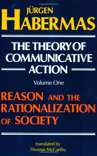 The Theory of Communicative Action, Volume 1: Reason and...