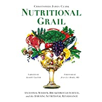 Nutritional Grail: Ancestral Wisdom, Breakthrough Science, and the Dawning Nutritional Renaissance (       UNABRIDGED) by Christopher James Clark Narrated by Adam B Crafter