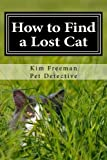 How to Find Your Lost Cat: The professional guide to the correct methods for recovering a missing cat