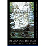 Believing History: Latter-day Saint Essays ~ Richard L. Bushman