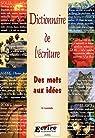 Dictionnaire de l'�criture : Des mots aux id�es par Lacroix