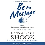 Be the Message: Taking Your Faith Beyond Words to a Life of Action | Kerry Shook,Chris Shook,Rick Warren (foreward)