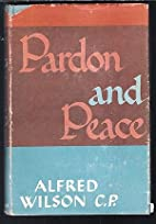 Pardon and peace, by Alfred Wilson