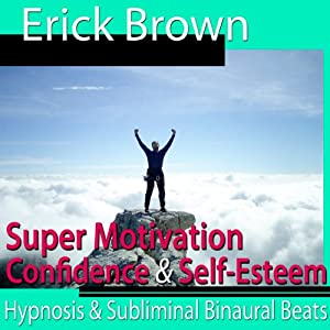 Super Motivation Hypnosis: Be More Motivated and Dedicate Yourself, Meditation, Hypnosis Self Help, Binaural Beats, Solfeggio Tones | [Erick Brown Hypnosis]