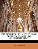 img - for Die Krisis Des Christenthums, Protestantismus Und Katholische Kirche by Franz Hettinger (2010-01-01) book / textbook / text book