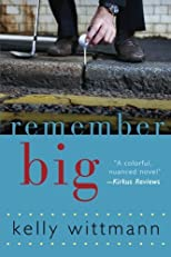 Remember Big: A Novel