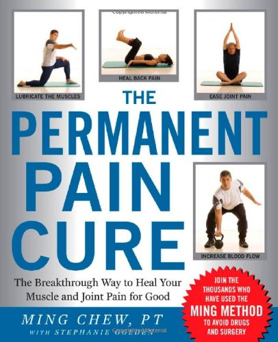 The Permanent Pain Cure: Ming Chew, Stephanie Golden: 9780071498630: Amazon.com: Books