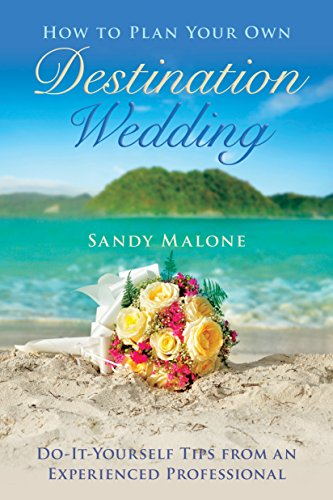 Download How to Plan Your Own Destination Wedding: Do-It-Yourself Tips from an Experienced Professional