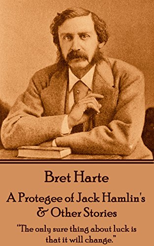 """Bret Harte - A Protegee of Jack Hamlin's & Other Stories: """"The only sure thing about luck is that it will change. """""""