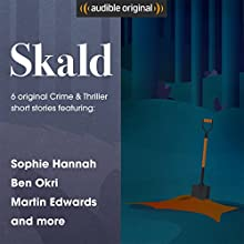 Skald: The Short Story Collection: 6 Original Crime & Thriller Short Stories Other by Martin Edwards, Ben Okri, Sophie Hannah, Emma Dibdin, Elly Griffiths, Parker Bilal