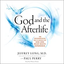 God and the Afterlife: The Groundbreaking New Evidence for God and Near-Death Experience Audiobook by Jeffrey Long, Paul Perry Narrated by Walter Dixon