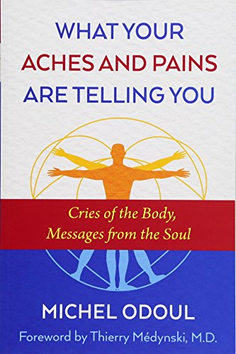 What Your Aches and Pains Are Telling You Cries of the Body, Messages from the Soul [Odoul, Michel] (Tapa Blanda)