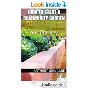how to start a community garden our journey ebook anthony lane kindle store