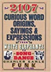 2107 Curious Word Origins, Sayings &...