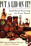img - for Put a Lid on It!: Small-Batch Preserving for Every Season book / textbook / text book
