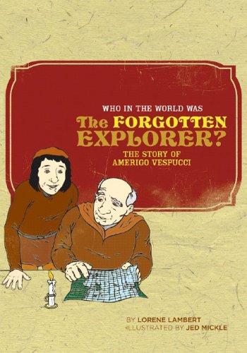 Who in the World Was the Forgotten Explorer?: The Story of Amerigo Vespucci, Lorene Lambert