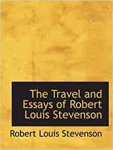 robert louis stevenson walking tours essay Biography the scottish novelist, essayist, and poet robert louis stevenson is perhaps most famous for his 'boys' book' treasure islandborn in edinburgh, he was the son of the distinguished engineer thomas stevenson.