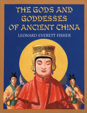 The Gods and Goddesses of Ancient China, Leonard Everett Fisher