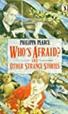 Who's Afraid?: And Other Strange Stories (0140320571) by Pearce, Philippa