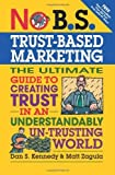 img - for No B.S. Trust Based Marketing: The Ultimate Guide to Creating Trust in an Understandibly Un-trusting World 1st edition by Zagula, Matt, Kennedy, Dan S. (2012) Paperback book / textbook / text book