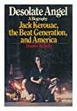 DESOLATE ANGEL: A Biography of Jack Kerouac, the Beat Generation and America.