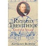 Richard Trevithick: Giant of Steamby Anthony Burton