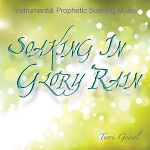 Soaking In Glory Rain - Prophetic Instrumental Worship Music