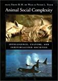 img - for Animal Social Complexity: Intelligence, Culture, and Individualized Societies book / textbook / text book