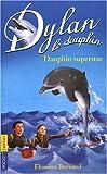 echange, troc Florence Reynaud - Dylan, tome 11 : Dauphin superstar